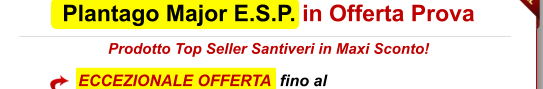 Plantago Major E.S.P. in Offerta Prova Prodotto Top Seller Santiveri in Maxi Sconto!